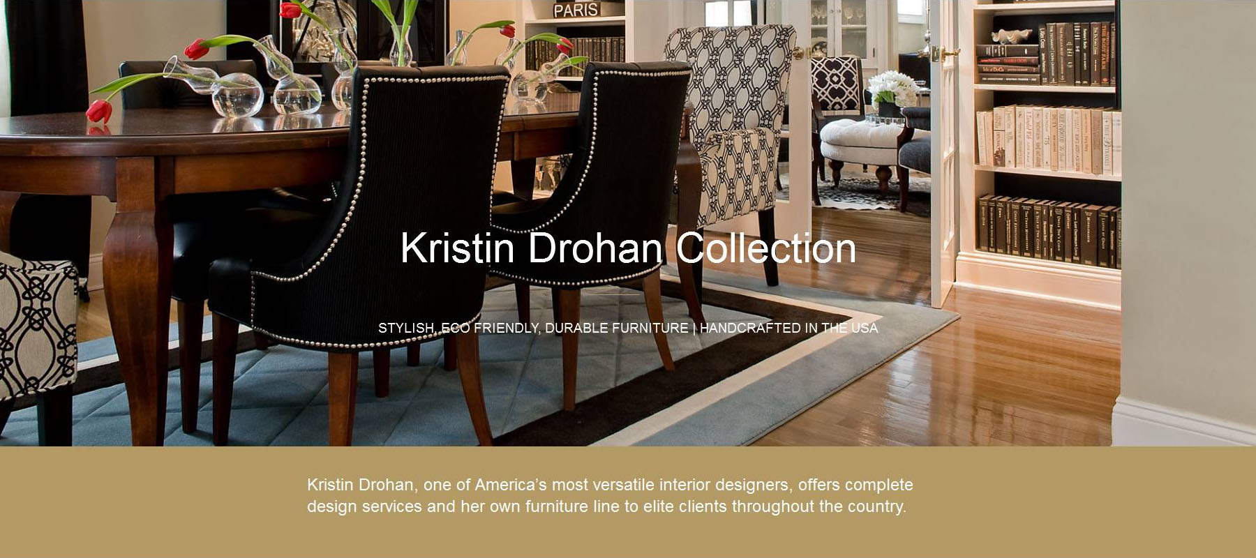 Stylish Eco Friendly Durable Furniture And Interior Design Proudly Made In The Usa The Kristin Drohan Collection